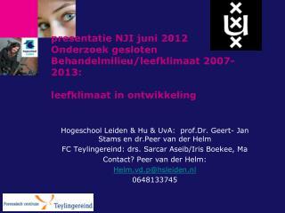 Hogeschool Leiden & Hu & UvA:  prof.Dr. Geert- Jan Stams en dr.Peer van der Helm