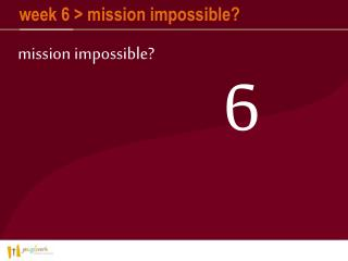week 6 > mission impossible?