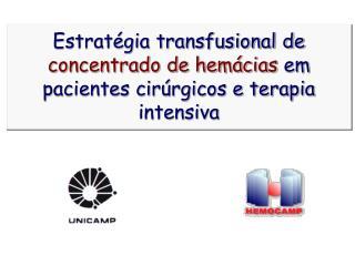 Estratégia transfusional de  concentrado de hemácias  em pacientes cirúrgicos e terapia intensiva