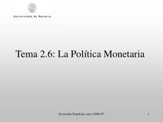 Tema 2.6: La Pol tica Monetaria