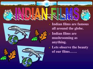 Indian films are famous all around the globe. Indian films are mushrooming as anything.