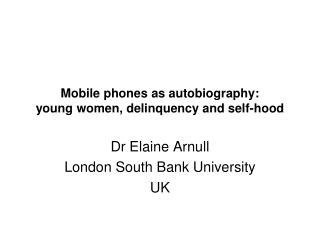 Mobile phones as autobiography: young women, delinquency and self-hood