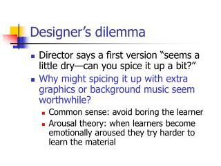 Designer s dilemma