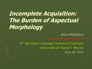 Incomplete Acquisition:  The Burden of Aspectual Morphology
