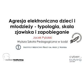 Agresja elektroniczna dzieci i młodzieży - typologia, skala zjawiska i zapobieganie