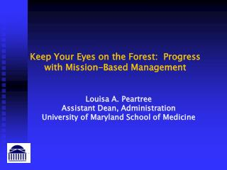 Louisa A. Peartree Assistant Dean, Administration University of Maryland School of Medicine