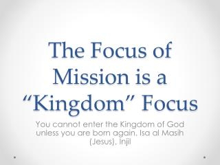 "The Focus of Mission is a ""Kingdom""  Focus"
