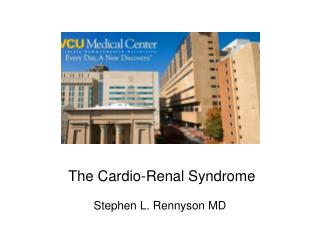 The Cardio-Renal Syndrome Stephen L. Rennyson MD