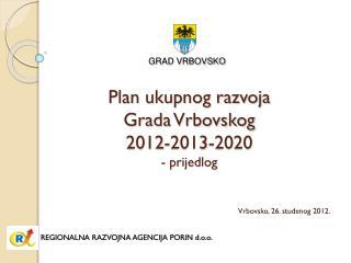 Plan ukupnog razvoja Grada Vrbovskog  2012-2013-2020 - prijedlog