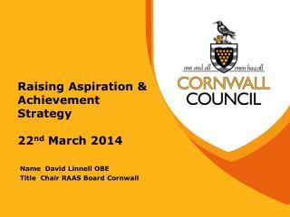 Raising Aspiration & Achievement Strategy 22 nd  March 2014