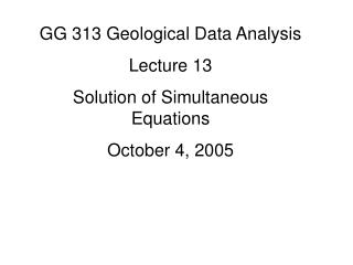 GG 313 Geological Data Analysis Lecture 13 Solution of Simultaneous Equations October 4, 2005