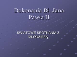 Dokonania Bł. Jana Pawła II