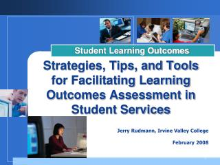 Strategies, Tips, and Tools  for Facilitating Learning Outcomes Assessment in Student Services