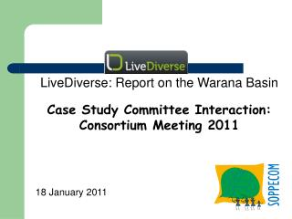 LiveDiverse: Report on the Warana Basin Case Study Committee Interaction: Consortium Meeting 2011