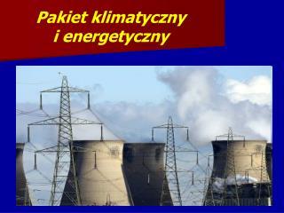 Pakiet klimatyczny  i energetyczny
