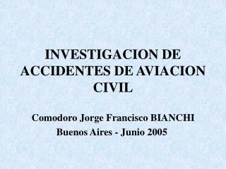 INVESTIGACION DE ACCIDENTES DE AVIACION CIVIL