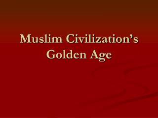 Muslim Civilization�s Golden Age