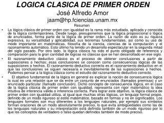 LOGICA CLASICA DE PRIMER ORDEN José Alfredo Amor jaam @hp.fciencias.unam.mx