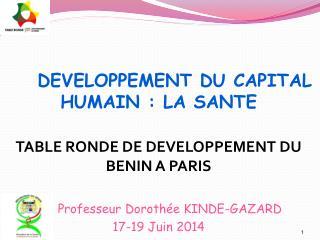 DEVELOPPEMENT DU CAPITAL HUMAIN : LA SANTE TABLE RONDE DE DEVELOPPEMENT DU BENIN A PARIS