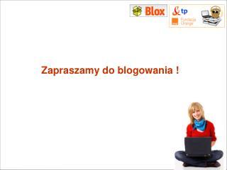 Zapraszamy do blogowania !
