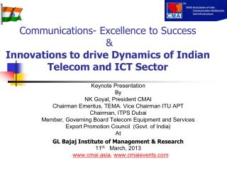 Keynote Presentation  By NK Goyal, President CMAI Chairman Emeritus, TEMA. Vice Chairman ITU APT