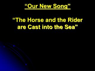 """""""Our New Song"""" """"The Horse and the Rider are Cast into the Sea"""""""