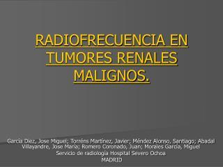RADIOFRECUENCIA EN TUMORES RENALES MALIGNOS.