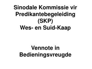 Sinodale Kommissie vir Predikantebegeleiding (SKP) Wes- en Suid-Kaap Vennote in Bedieningsvreugde