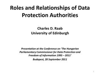 Roles and Relationships of Data Protection Authorities Charles D. Raab University of Edinburgh