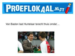 Van Basten laat Huntelaar terecht thuis omdat ...
