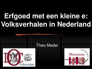 Erfgoed met een kleine e: Volksverhalen in Nederland
