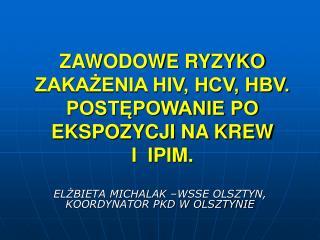 ZAWODOWE RYZYKO ZAKAŻENIA HIV, HCV, HBV.  POSTĘPOWANIE PO EKSPOZYCJI NA KREW  I  IPIM.
