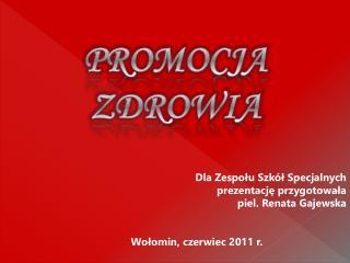 Dla Zespołu  Szkół Specjalnych  prezentację przygotowała  piel. Renata Gajewska