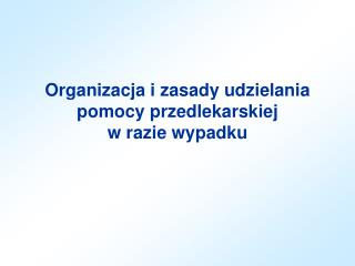 Organizacja i zasady udzielania pomocy przedlekarskiej  w razie wypadku