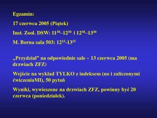 Egzamin: 17 czerwca 2005 (Piątek) Inst. Zool. DSW: 11 30 –12 30   i 12 30 –13 30