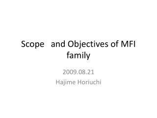 Scope and Objectives of MFI family