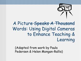 A Picture Speaks A Thousand Words: Using Digital Cameras to Enhance Teaching  Learning
