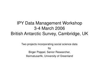 IPY Data Management Workshop 3-4 March 2006 British Antarctic Survey, Cambridge, UK