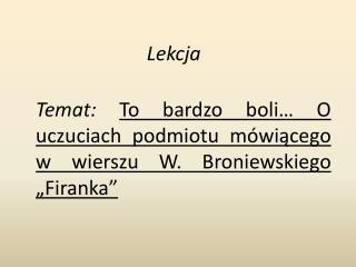 """Temat:  To bardzo boli… O uczuciach podmiotu mówiącego w wierszu W. Broniewskiego """"Firanka"""""""