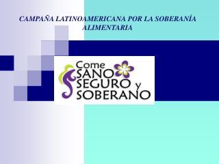 CAMPAÑA LATINOAMERICANA POR LA SOBERANÍA ALIMENTARIA