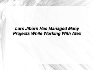 Lars Jiborn Has Managed Many Projects While Working With Ate