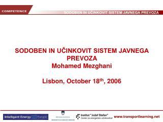 SODOBEN IN UČINKOVIT SISTEM JAVNEGA PREVOZA  Mohamed Mezghani Lisbon, October 18 th , 2006