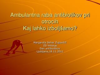 Ambulantna raba antibiotikov pri otrocih  Kaj lahko izboljšamo?