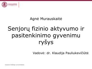 Agnė Murauskaitė Senjorų fizinio aktyvumo ir pasitenkinimo gyvenimu ryšys