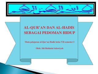 AL-QUR�AN DAN AL-HADIS  SEBAGAI PEDOMAN HIDUP