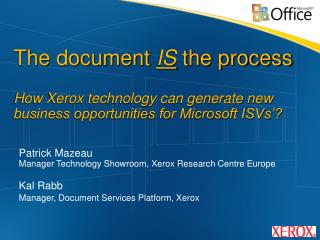 Patrick Mazeau Manager Technology Showroom, Xerox Research Centre Europe Kal Rabb