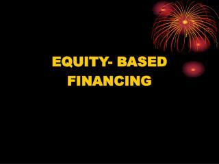 EQUITY- BASED  FINANCING