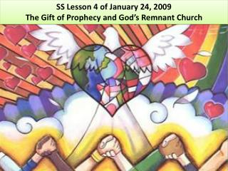 SS Lesson 4 of January 24, 2009 The Gift of Prophecy and God s Remnant Church