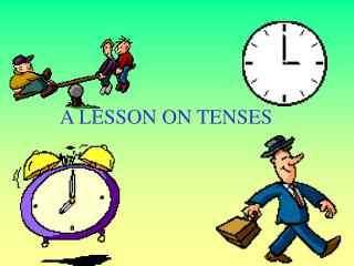 A LESSON ON TENSES