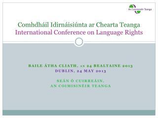 Comhdháil Idirnáisiúnta ar Chearta Teanga International Conference on Language Rights